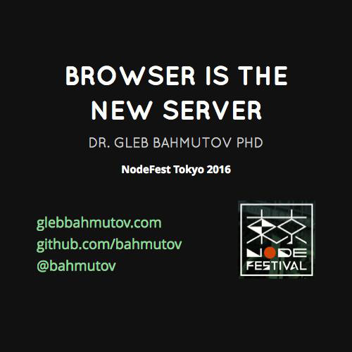 Browser is the new server - NodeFest Tokyo