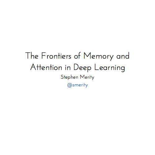 Quora - The Frontiers of Memory and Attention in Deep Learning
