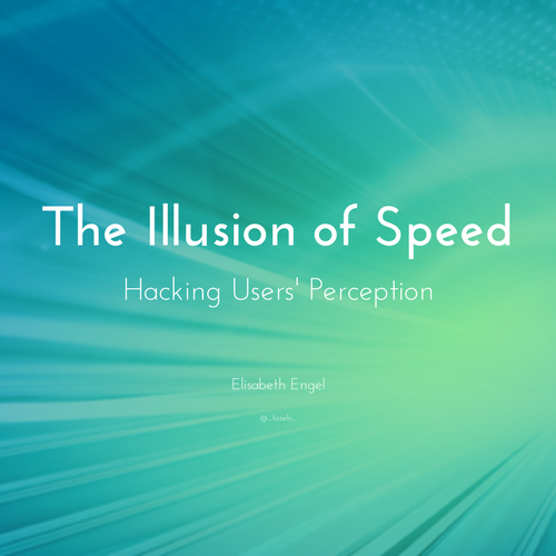 The Illusion of Speed - Hacking Users' Perception