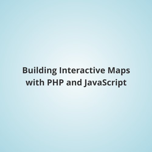 Building Interactive Maps with PHP and JavaScript
