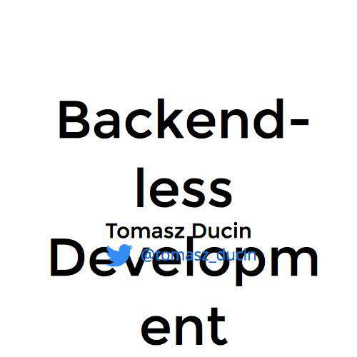 Backend-less development revisited