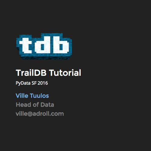 TrailDB Tutorial - PyData 2016