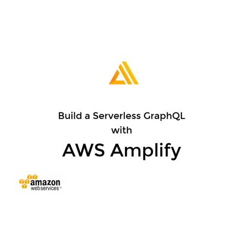 Building Serverless GraphQL using AWS Amplify