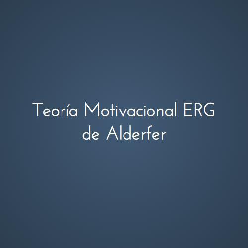Teoría Motivacional Erg De Alderfer