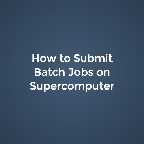 How to Submit Batch Jobs on Supercomputer