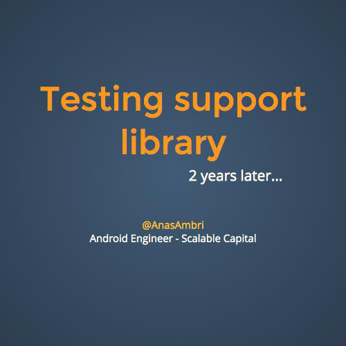 Testing support library: 2 years later