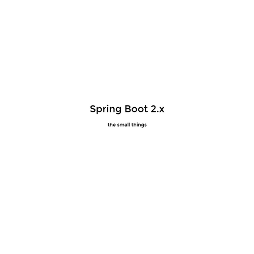 Spring Boot 2 x - The small things