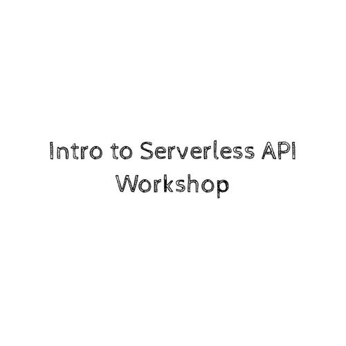 Intro to Serverless API Workshop
