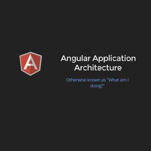 Angular application architecture by dave ackerman for Angular 1 architecture