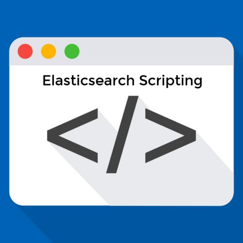 Elasticsearch Scripting