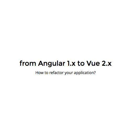 from Angular 1 x to Vue 2 x