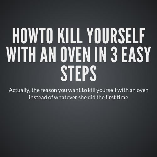 How to kill yourself.?