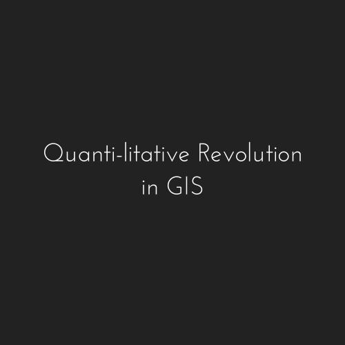 Quantilitative Revolution in GIS