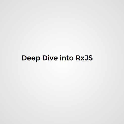 Deep dive into Rxjs Observables