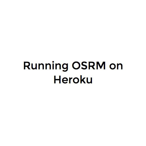 Running OSRM on Heroku