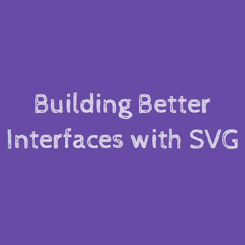 Building Better Interfaces with SVG