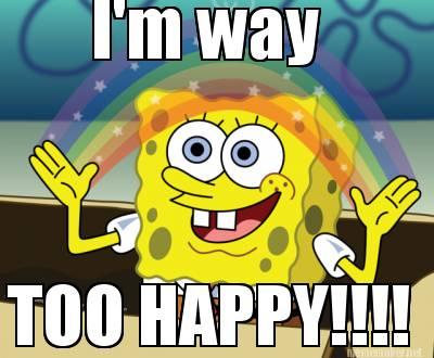 I am way too happy!!!!