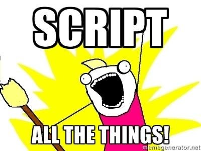 SCRIPT ALL THE THINGS!