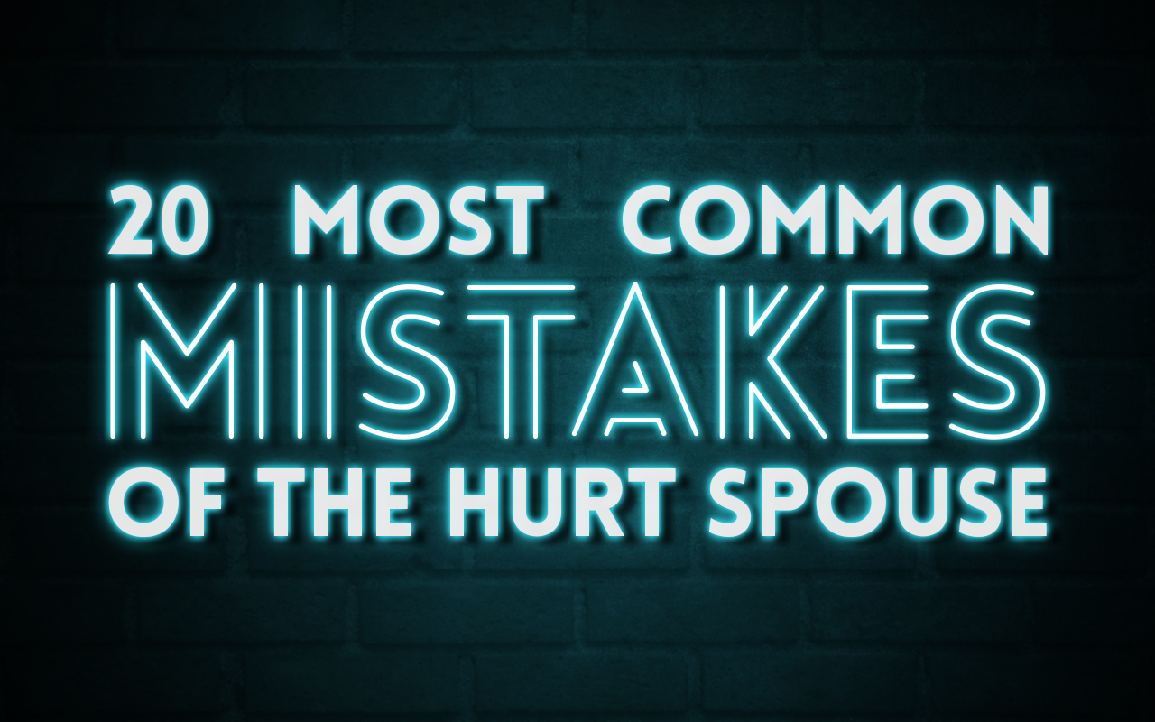 20 Most Common Mistakes of the Hurt Spouse | Affair Recovery