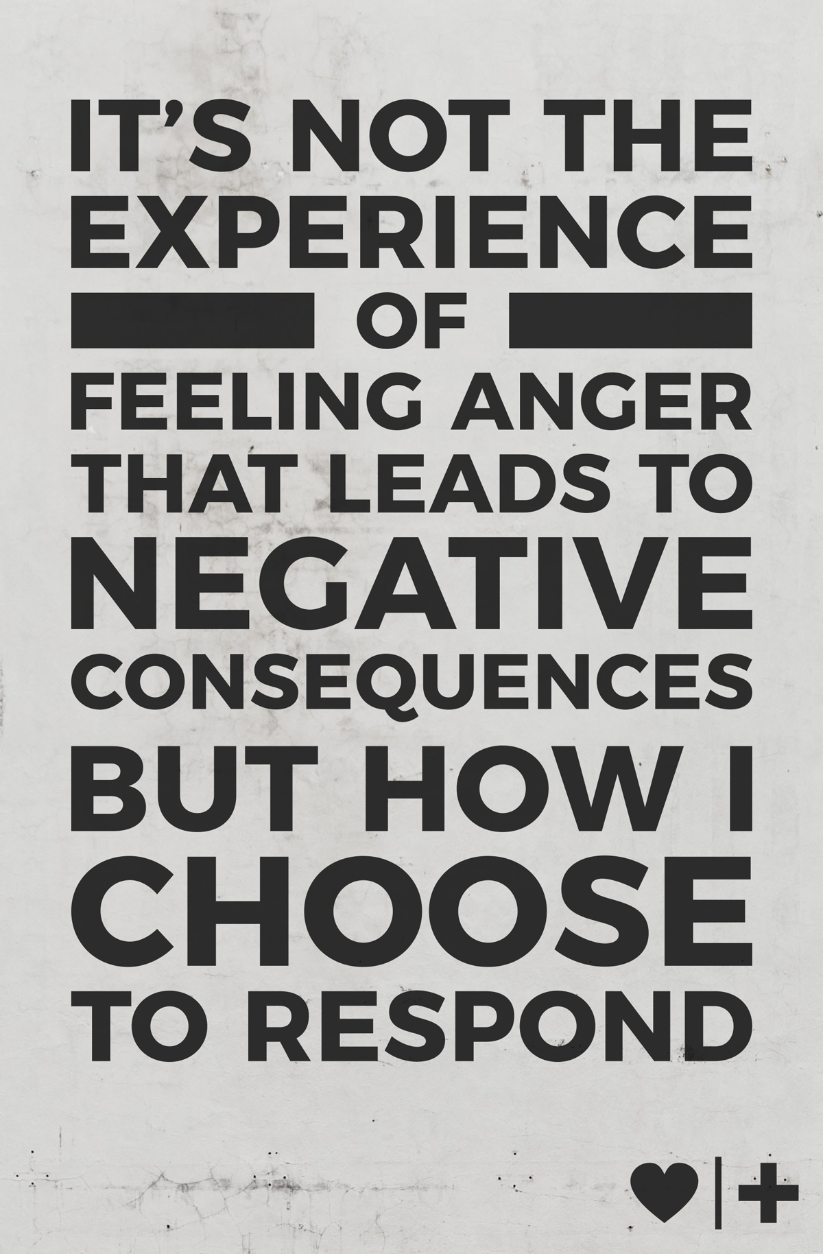 its not the experience of feeling anger that leads to negative consequences but how i choose to respond