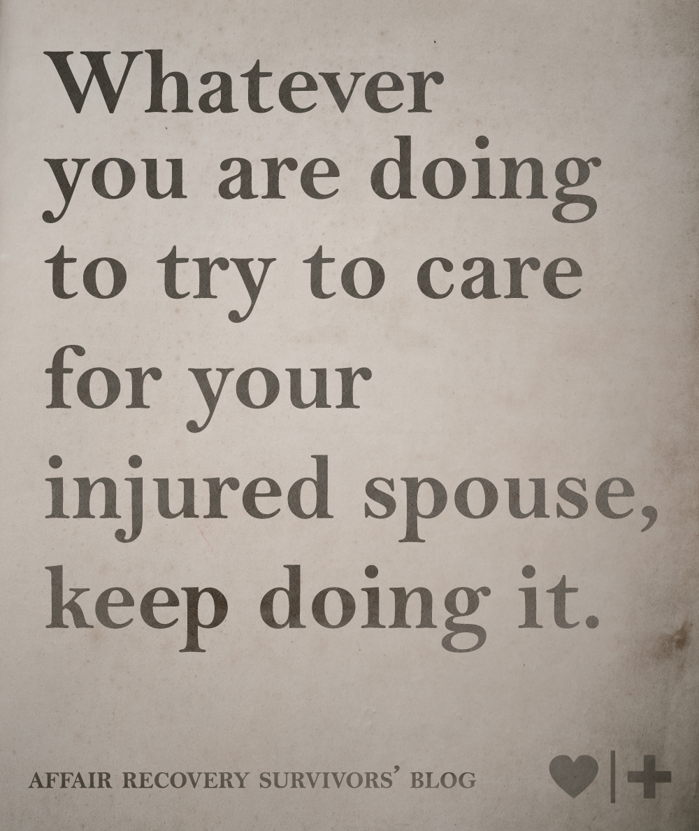 whatever you are doing to try to care for your injured spouse keep doing it-survivors Blog-Elizabeth-How-do-I-Show-my-Betrayed-Spouse-that-I-Really-Care