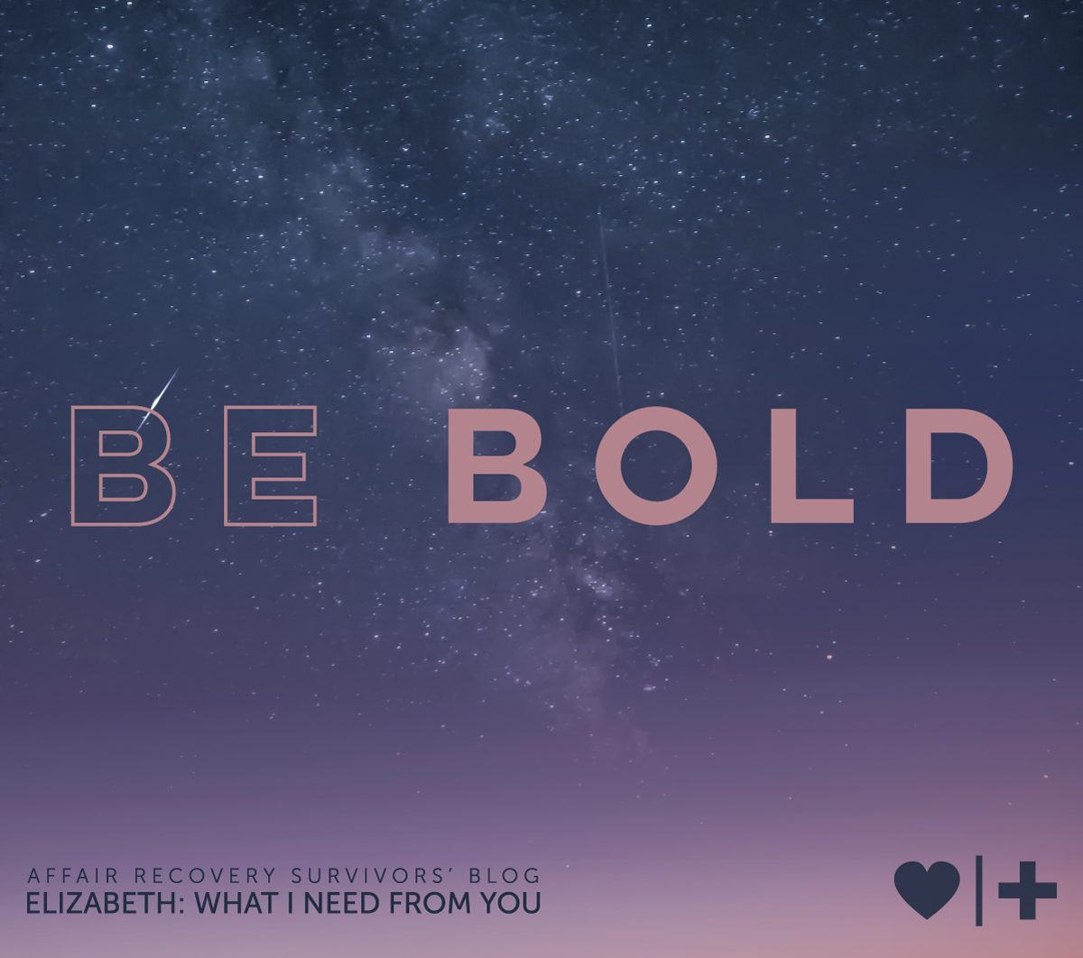 Be Bold-Survivors Blog-Elizabeth-What-I-Need-From-You