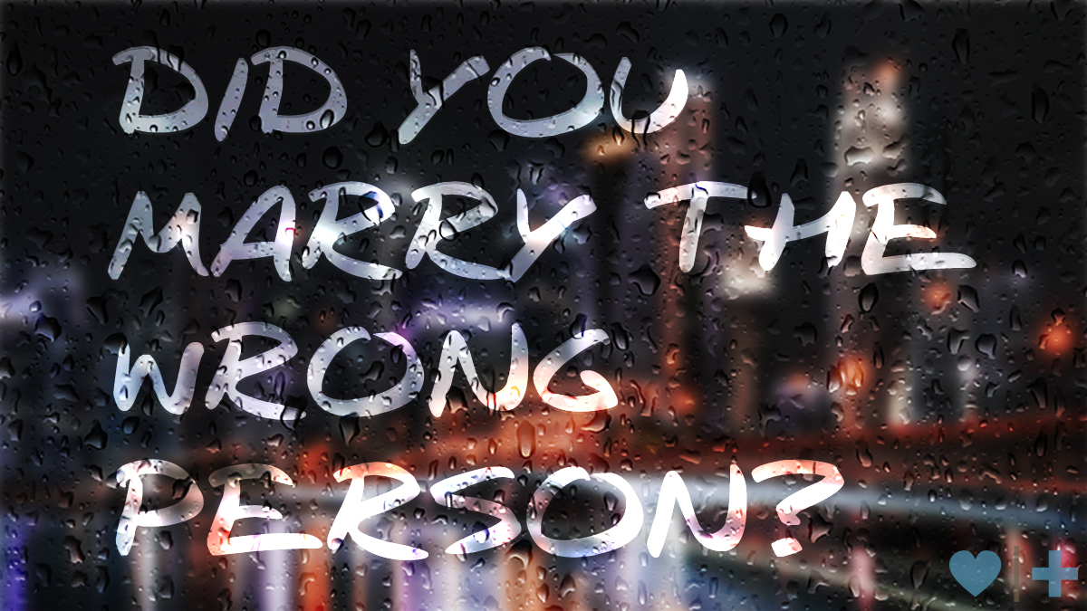did you marry wrong person