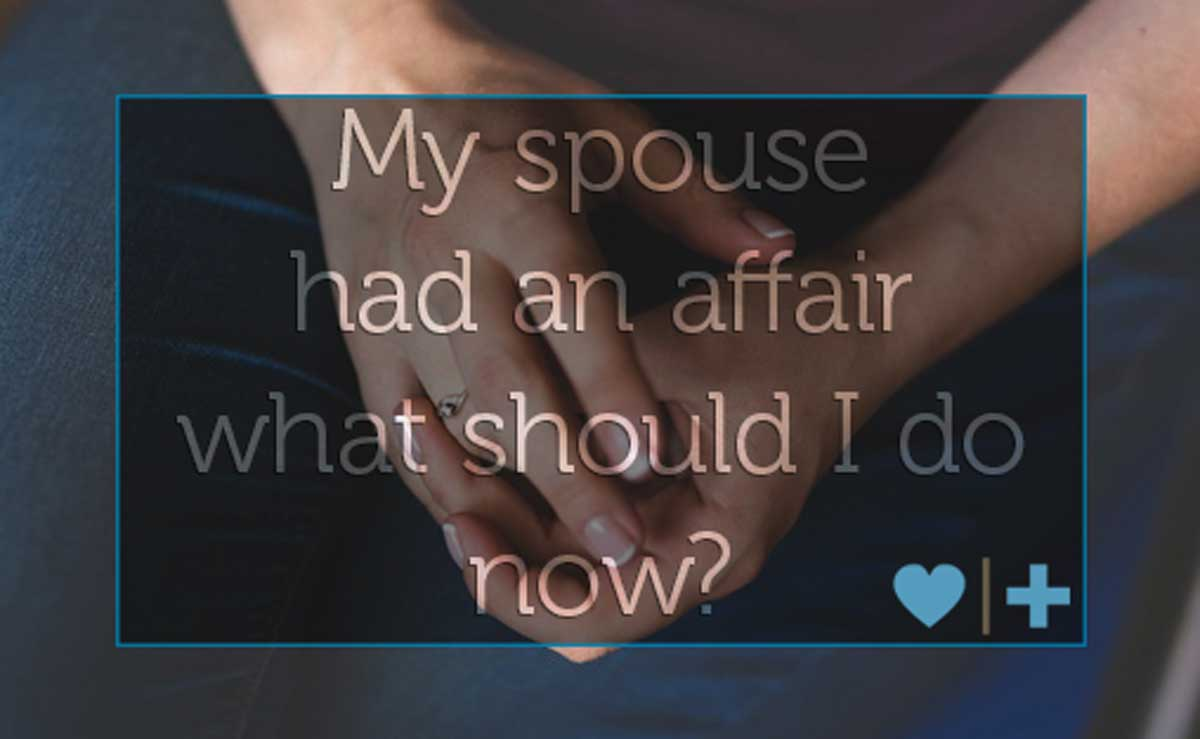 Spouse Had Affair Now What to Do