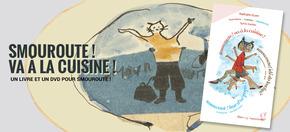 Smouroute ! va à la cuisine ! : Un livre et un DVD pour Smouroute !