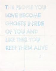 20110831014302-_robert_montgomery_the_people_you_love_become_ghosts_inside_of_you_and_like_this_you_keep_them_alive
