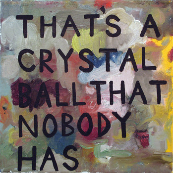 20110909155003-that_s_a_crystal_ball_that_nobody_has