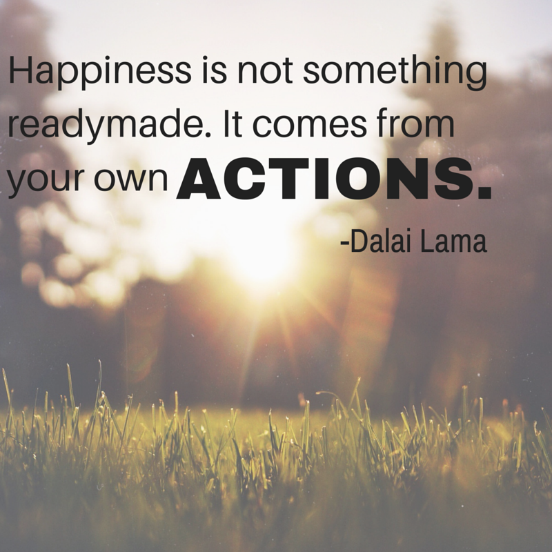 14 happiness is not something readymade it comes from your own actions dalai lama