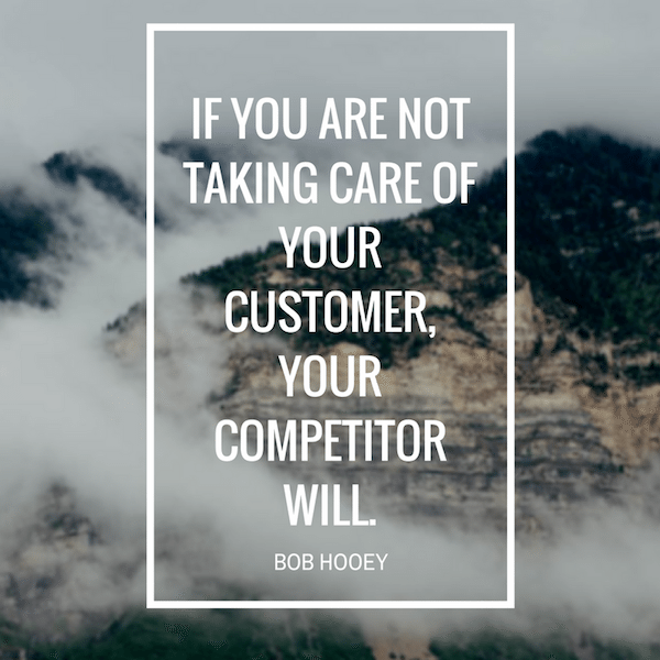 sales motivation quote by Bob Hooey, take care of your customer