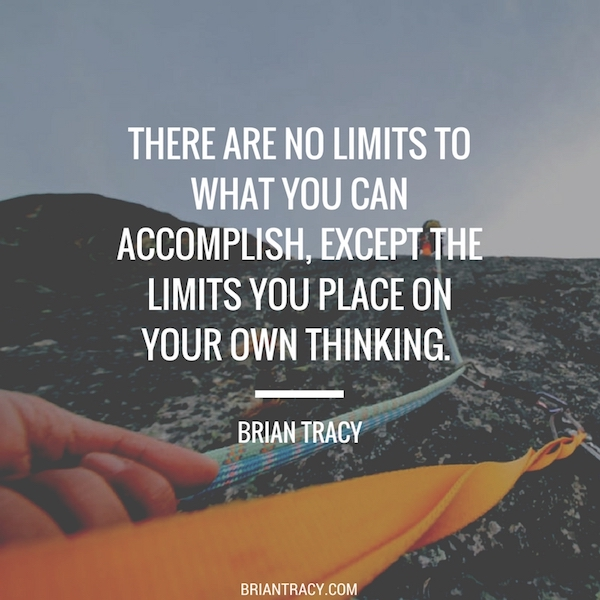 36 there are no limits to what you can accomplish except the limits you place on your own thinking brian tracy