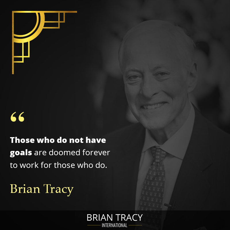 "SMART goals quote by Brian Tracy - ""those who do not have goals are doomed to work for those who do"""