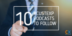10 CUSTOMER EXPERIENCE PODCASTS TO FOLLOW