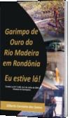 GARIMPO DE OURO DO RIO MADEIRA EM RONDÔNIA.