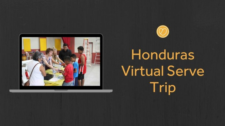 Honduras Virtual Serve Trip: November 9 - 13, 2020