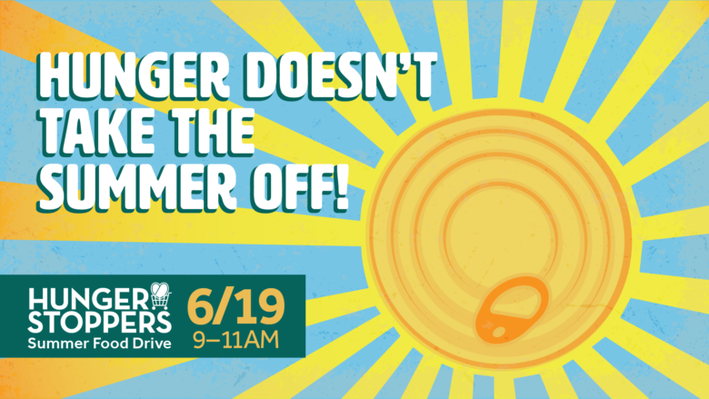 Hunger Doesn't Take the Summer Off Food Drive - June 19
