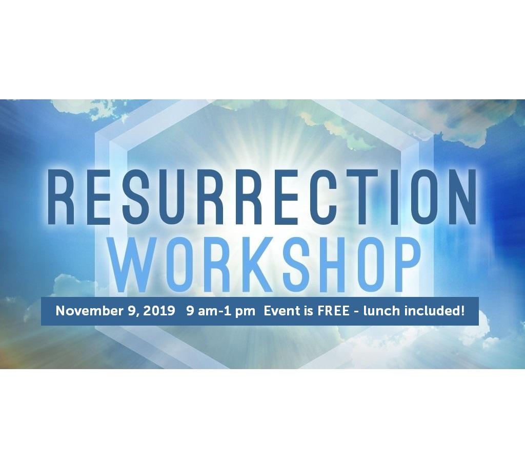 Resurrection Workshop Nov. 9