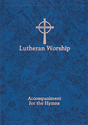Lutheran Worship: Accompaniment for the Hymns