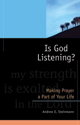 Is God Listening?: Making Prayer a Part of Your Life