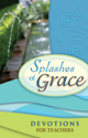 Splashes of Grace: Devotions for Teachers