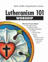 Lutheranism 101 Worship