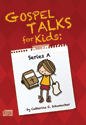 Gospel Talks for Kids: Series A