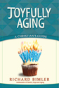 Joyfully Aging: A Christian's Guide (ebook Edition)