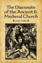 The Diaconate of the Ancient and Medieval Church (ebook Edition)