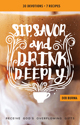 Sip, Savor, and Drink Deeply Devotional: Receive God's Overflowing Gifts