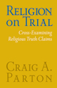 [NQP] Religion on Trial: Cross-Examining Religious Truth Claims (Second Edition)