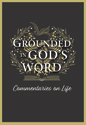 Grounded in God's Word: Commentaries on Life